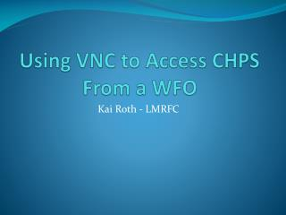 Using VNC to Access CHPS From a WFO