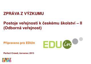 ZPRÁVA Z  VÝZKUMU Postoje veřejnosti k českému školství  –  II  (Odborná veřejnost)
