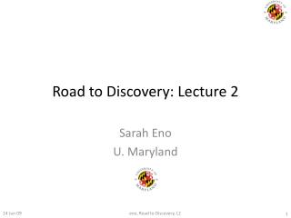 Road to Discovery: Lecture 2