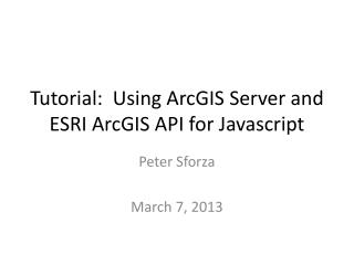 Tutorial:  Using ArcGIS Server and ESRI ArcGIS API for  Javascript