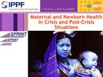 Maternal and Newborn Health in Crisis and Post-Crisis Situations