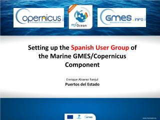 Setting up the  Spanish User Group  of the Marine GMES/ C opernicus  Component