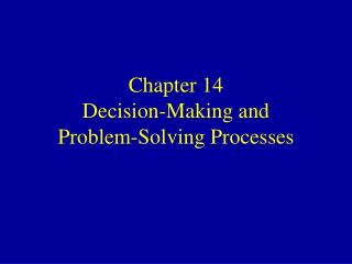 Chapter 14 Decision-Making and Problem-Solving Processes