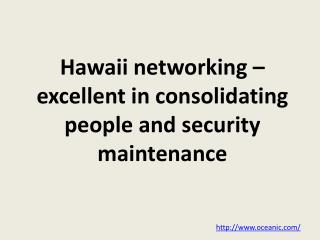 Hawaii networking – excellent in consolidating people and se