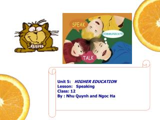 Unit  5:    HIGHER EDUCATION Lesson:   Speaking Class: 12 By :  Nhu Quynh  and Ngoc Ha