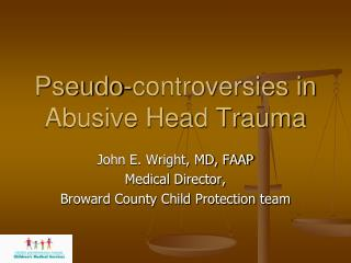 Pseudo-controversies in Abusive Head Trauma