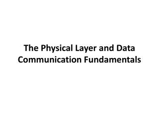 The Physical Layer and Data Communication Fundamentals