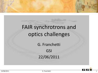 FAIR synchrotrons and  optics challenges