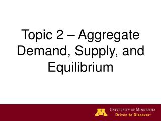 Topic 2 – Aggregate Demand, Supply, and Equilibrium