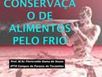 CONSERVA  O DE ALIMENTOS PELO FRIO
