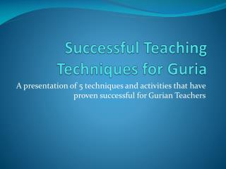 Successful Teaching Techniques for  Guria