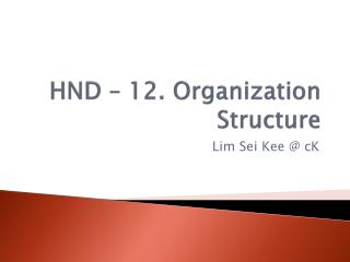 HND – 12. Organization  Structure