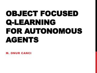 Object Focused Q-learning  for  Autonomous Agents