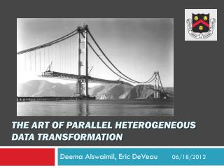 THE ART OF PARALLEL HETEROGENEOUS DATA TRANSFORMATION
