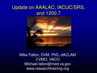 Update on AAALAC, IACUC/SRS, and 1200.7