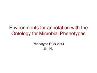 Environments for annotation  with the Ontology for Microbial  Phenotypes