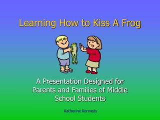 Learning How to Kiss A Frog