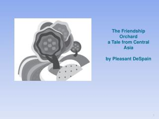The Friendship Orchard a Tale from Central Asia by Pleasant DeSpain