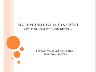 SÄ°STEM ANALÄ°ZÄ°  ve  TASARIMI ( SYSTEM ANALYSIS AND DESIG n)