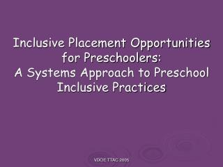 Inclusive Placement Opportunities  for Preschoolers:  A Systems Approach to Preschool Inclusive Practices