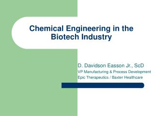 Chemical Engineering in the Biotech Industry