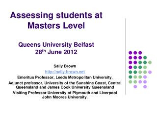 Assessing students at Masters Level Queens  University  Belfast  28 th  June 2012