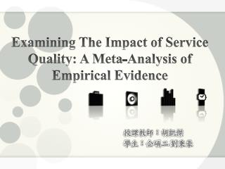 Examining The Impact of Service Quality: A Meta-Analysis of Empirical Evidence
