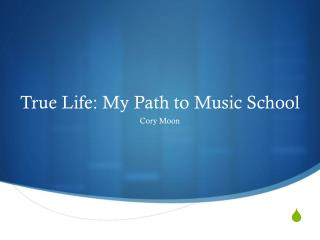 True Life: My Path to Music School