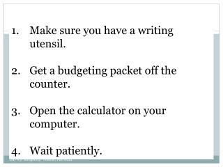 Make sure you have a writing utensil. Get a budgeting packet off the counter.