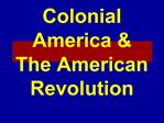 Colonial America  The American Revolution