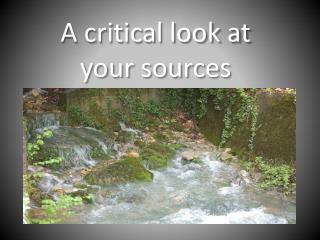 A critical look at  your sources