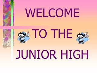 WELCOME TO THE JUNIOR HIGH
