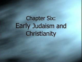 Chapter Six: Early  Judaism and Christianity
