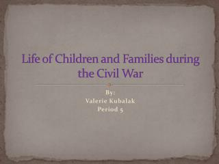 Life of Children and Families during the Civil War