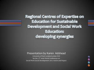 Presentation by Karen  Adshead  University of East London/London RCE