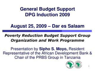 General Budget Support DPG Induction 2009 August 25, 2009 – Dar es Salaam