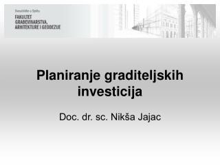 Planiranje graditeljskih investicija Doc. dr. sc. Nikša Jajac
