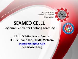 Le Huy Lam, Interim Director 33C Le Thanh Ton, HCMC, Vietnam seameocelll@vnn.vn seameocelll