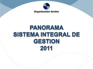 PANORAMA SISTEMA INTEGRAL DE GESTION 2011