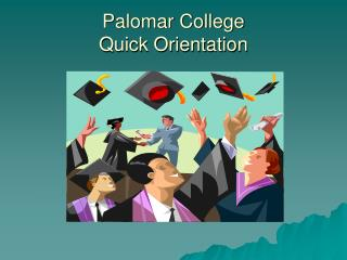 Palomar College   Quick Orientation