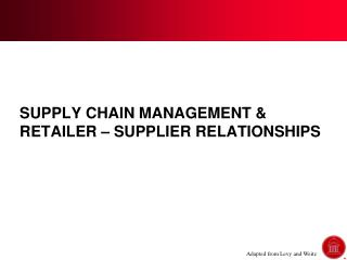 SUPPLY CHAIN MANAGEMENT & RETAILER – SUPPLIER RELATIONSHIPS