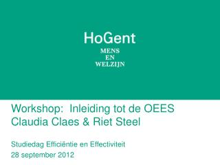 Workshop:  Inleiding tot de OEES Claudia  Claes & Riet  Steel