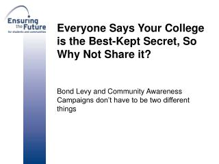 Everyone Says Your College is the Best-Kept Secret, So Why Not Share it? Bond Levy and Community Awareness Campaigns don