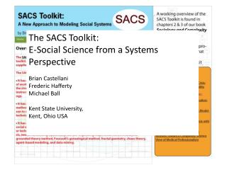 The SACS Toolkit:  E-Social Science from a Systems Perspective Brian Castellani Frederic Hafferty Michael Ball Kent Stat