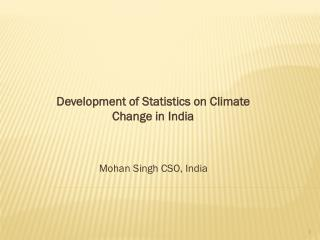 Development of Statistics on Climate Change in India    Mohan Singh CSO, India