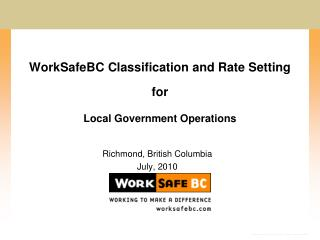 WorkSafeBC Classification and Rate Setting  for  Local Government Operations