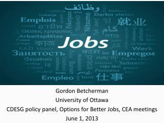 Gordon Betcherman University of Ottawa CDESG policy panel, Options for Better Jobs, CEA meetings