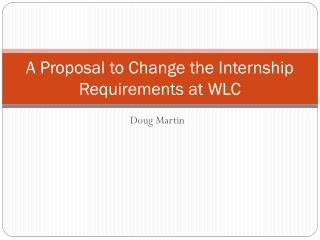 A Proposal to Change the Internship Requirements at WLC