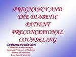 PREGNANCY AND THE DIABETIC PATIENT PRECONCEPIONAL COUNSELING