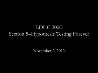 EDUC 200C Section 5–Hypothesis Testing Forever